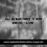 globalWAVEsystem - Dead = Live cover
