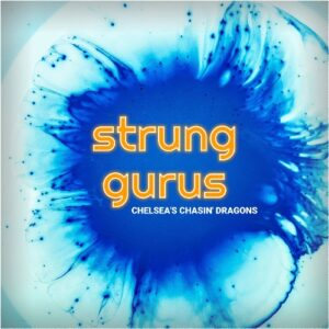 Strung Gurus - Chelsea's Chasin' Dragons EP - Front Cover