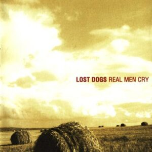 Lost Dogs - Real Men Cry - cover 1