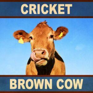 Cricket - Brown Cow - reissue